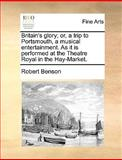Britain's Glory; or, a Trip to Portsmouth, a Musical Entertainment As It Is Performed at the Theatre Royal in the Hay-Market, Robert Benson, 1170401759