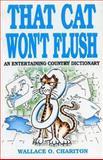 That Cat Won't Flush, Wallace O. Chariton, 1556221754