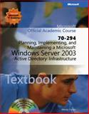 Planning, Implementing, and Maintaining a Microsoft Windows Server 2003 Active Directory Infrastructure : Exam 70-294, Microsoft Official Academic Course Staff and Corbin, Wendy, 0470631759