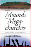 From Mounds to Megachurches, David S. Williams, 0820331759