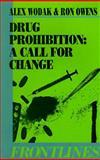 Drug Prohibition : Call for Change, Wodak, Alex and Owens, Ron, 0868401757