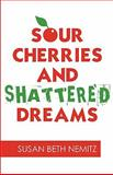 Sour Cherries and Shattered Dreams, Susan Beth Nemitz, 1462611753