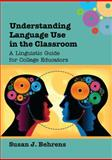 Understanding Language Use in the Classroom : A Linguistic Guide for College Educators, Behrens, Susan J., 1783091754