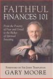 Faithful Finances 101 : From the Poverty of Fear and Greed to the Riches of Spiritual Investing, Moore, Gary, 1932031758