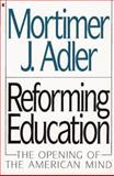 Reforming Education : The Opening of the American Mind, Adler, Mortimer J., 0020301758