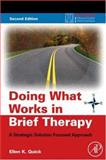 Doing What Works in Brief Therapy : A Strategic Solution Focused Approach, Quick, Ellen K., 0123741750