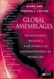 Global Assemblages : Technology, Politics, and Ethics as Anthropological Problems, , 0631231757