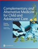 Complementary and Alternative Medicine for Child and Adolescent Care : A Practical Guide for Healthcare Professionals, Mantle, Fiona Carolyn, 075065175X