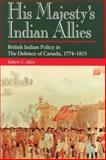 His Majesty's Indian Allies, Robert S. Allen and Robert Allen, 1550021753