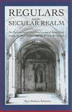 Regulars and the Secular Realm : The Benedictines of the Congregation of Saint-Maur during the 18th Century and the French Revolution, Robinson, Mary Kathryn, 1589661753
