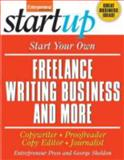 Start Your Own Freelance Writing Business and More : Copywriter, Proofreader, Copyeditor, Journalist, Sheldon, George and Entrepreneur Press Staff, 1599181754