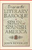 Essays on the Literary Baroque in Spain and Spanish America, Beverley, John, 1855661756