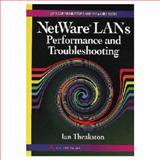 NetWare LANs : Performance and Troubleshooting, Theakston, I., 020163175X