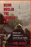 Being Muslim the Bosnian Way - Identity and Community in a Central Bosnian Village, Bringa, Tone, 0691001758