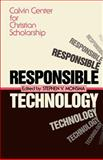 Responsible Technology : A Christian Perspective, Monsma, Stephen and Christians, Clifford, 0802801757