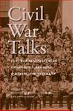 Civil War Talks : Further Reminiscences of George S. Bernard and His Fellow Veterans, Bernard, George S., 0813931754