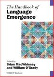 The Handbook of Language Emergence, MacWhinney, Brian and O'Grady, William, 1118301757