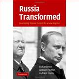 Russia Transformed : Developing Popular Support for a New Regime, Rose, Richard and Mishler, William, 0521871751