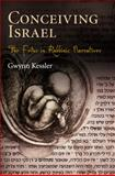 Conceiving Israel : The Fetus in Rabbinic Narratives, Kessler, Gwynn, 0812241754