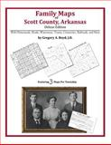 Family Maps of Scott County, Arkansas, Deluxe Edition : With Homesteads, Roads, Waterways, Towns, Cemeteries, Railroads, and More, Boyd, Gregory A., 1420311751