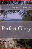 Perfect Glory, D. G. Fowler, 1477461752