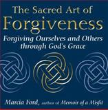 The Sacred Art of Forgiveness, Marcia Ford, 1594731756