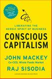 Conscious Capitalism, with a New Preface by the Authors, John Mackey and Rajendra Sisodia, 1625271751