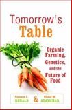 Tomorrow's Table : Organic Farming, Genetics, and the Future of Food, Ronald, Pamela C. and Adamchak, Raoul W., 0195301757