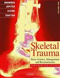 Skeletal Trauma : Basic Science, Management, and Reconstruction, Browner, Bruce D. and Jupiter, Jesse B., 0721691757