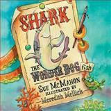 Shark the Wonder Dogfish, Sue McMahon, 1482771756