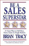 Be a Sales Superstar, Brian S. Tracy, 1576751759