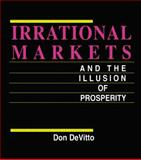 Irrational Markets and the Illusion of Prosperity, Don DeVitto, 1579581757
