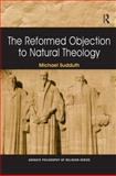 The Reformed Objection to Natural Theology, Sudduth, Michael, 075466175X