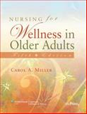 Nursing for Wellness in Older Adults : Theory and Practice, Miller, Carol A., 0781771757