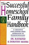 The Successful Homeschool Family Handbook, Raymond Moore, 0785281754