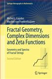 Fractal Geometry, Complex Dimensions and Zeta Functions : Geometry and Spectra of Fractal Strings, Lapidus, Michel L. and van Frankenhuijsen, Machiel, 1461421756