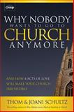 Why Nobody Wants to Go to Church Anymore, Thom Schultz and Joani Schultz, 1470711753