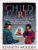 Child Lures : What Every Parent and Child Should Know about Preventing Sexual Assault and Abduction, Wooden, Kenneth, 1565301757