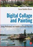 Digital Collage and Painting : Using Photoshop and Painter to Create Fine Art, Ruddick Bloom, Susan, 0240811755
