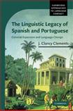The Linguistic Legacy of Spanish and Portuguese : Colonial Expansion and Language Change, Clements, J. Clancy, 052183175X