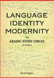 Language, Identity, Modernity : The Arabic Study Circle of Durban, Jeppie, Shamil, 079692175X