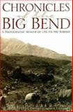 Chronicles of the Big Bend : A Photographic Memoir of Life on the Border, Smithers, W. D., 0876111754