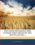 Die Geheimsymbole Der Chemie Und Medicin Des Mittelalters..., G. w. Gessmann, 1141331756