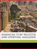 American Turf Register and Sporting Magazine, J. s. Skinner and J. S. Skinner, 1149281758