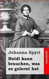 Heidi Kann Brauchen, Was Es Gelernt Hat, Johanna Spyri, 1482751755
