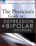 The Physician's Guide to Depression and Bipolar Disorders, Charney, Dennis S. and Evans, Dwight L., 0071441751
