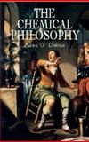 The Chemical Philosophy, Debus, Allen G., 0486421759