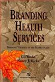 Branding Health Services : Defining Yourself in the Marketplace, Bashe, Gilbert G. and Hicks, Nancy J., 0834211750