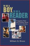 To Be a Boy, to Be a Reader : Engaging Teen and Preteen Boys in Active Literacy, Brozo, William G., 0872071758