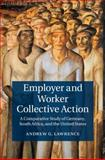 Employer and Worker Collective Action : A Comparative Study of Germany, South Africa, and the United States, Lawrence, Andrew G., 1107071755